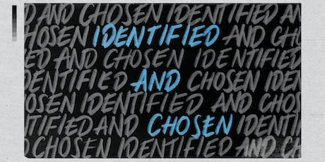 Identified and Chosen - TBYAF 2019 tickets
