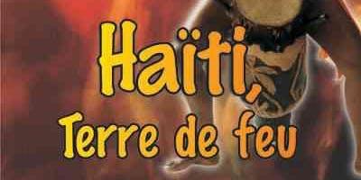 «Haïti, Terre de feu»