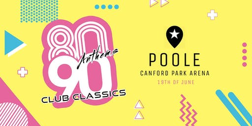 80s Anthems vs 90s Club Classics - Poole