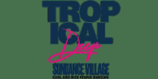 "Tropical Deep 2019 ""Sundance Village""."