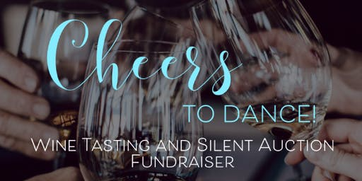 Cheers to Dance - A Wine Tasting and Silent Auction Fundraiser