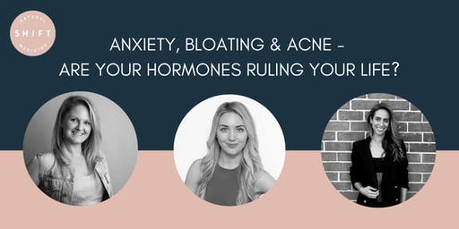 Anxiety, Bloating & Acne - Are your Hormones Ruling your Life?