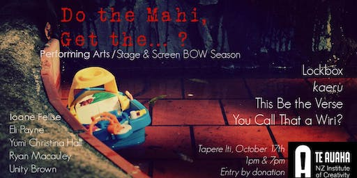 'Do the Mahi, Get The....?' Stage & Screen/Performing Arts BOW 2019 (Thurs)