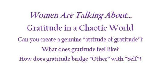 Women Are Talking About .... Gratitude in a Chaotic World