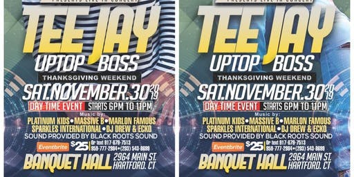 TEE JAY (UPTOP BOSS) THANKSGIVING TOUR (CONNECTICUT EDITION)