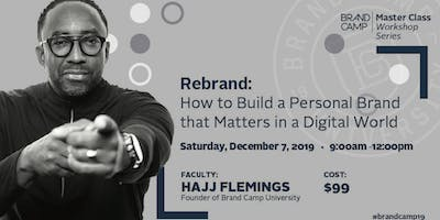 Brand Camp Univ: Master Class - Rebrand:  How to Build Your Personal Brand