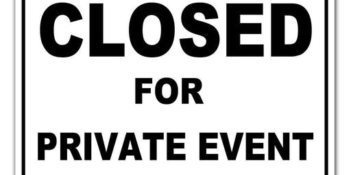 CLOSED FOR PRIVATE EVENT   : CONGRATS JILL & TYLER