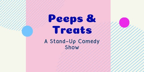Peeps & Treats Comedy Show - December '19