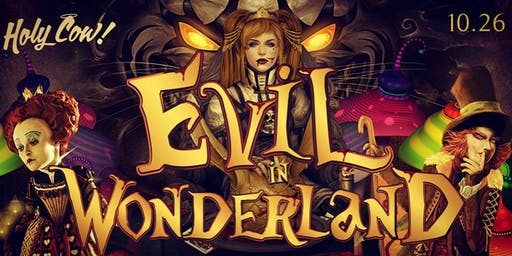 Evil In Wonderland Halloween 2019 The Holy Cow Nightclub