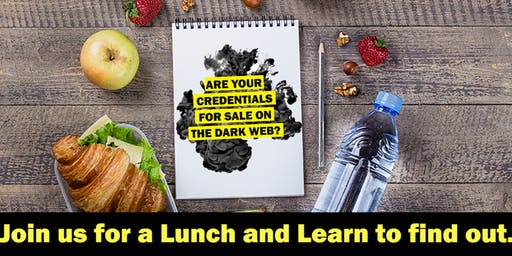 Are your credentials for sale on the dark web?!  Small Business Cybersecurity Lunch & Learn