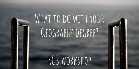 What to do with your Geography degree?	Workshop  with the RGS tickets