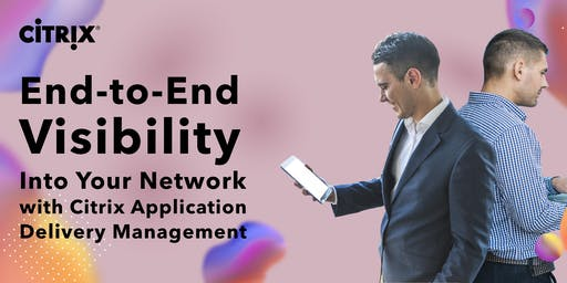 End-to-End Visibility into Your Network with Citrix ADM