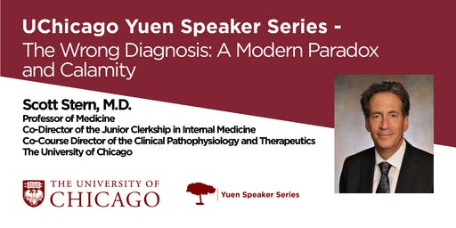 [Evening] Yuen Speaker Series - The Wrong Diagnosis : A Modern Paradox and Calamity By Dr. Scott Stern, M.D.