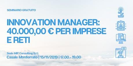 """SEMINARIO GRATUITO: """"Innovation Manager: 40.000,00 € per imprese e reti"""" Tickets"""