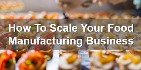 How To Scale Up Your Manufacturing Processes tickets