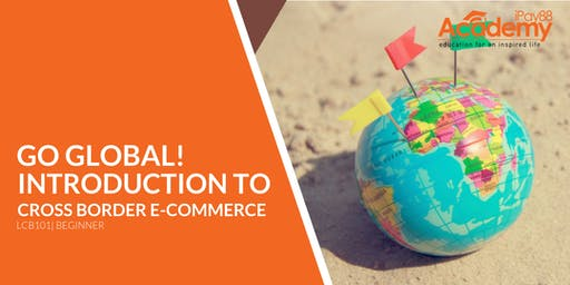 Go Global! Introduction to Cross Border E-Commerce