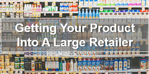 Getting Your Food Product Into A Large Retailer
