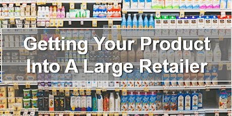Getting Your Food Product Into A Large Retailer tickets