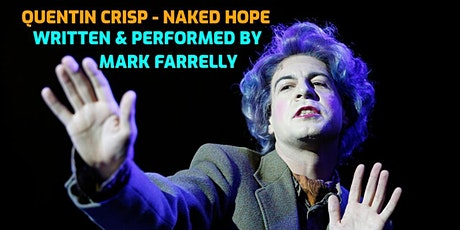 MARK FARRELLY QUENTIN CRISP NAKED HOPE - UNRESERVED SEATING tickets