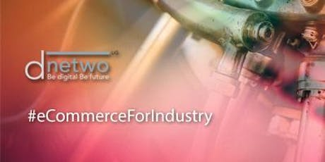 "#eCommerceForIndustry Meetup  ""Chancen der Digitalisierung im Aftersales"" Tickets"