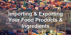 Importing And Exporting Your Food Products And Ingredie...