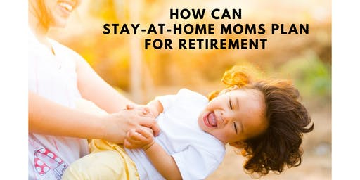 #FREE : How Can Stay-At-Home Moms Plan For Retirement?