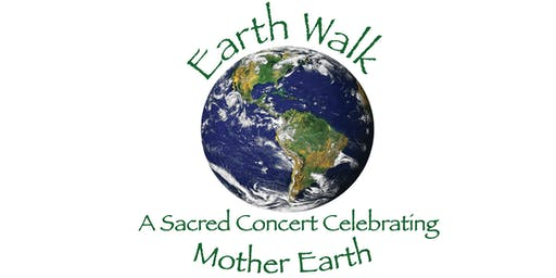 Earth Walk — A Sacred Concert Celebrating Mother Earth