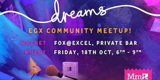Media Molecule's EGX CoMmunity Meet-up!