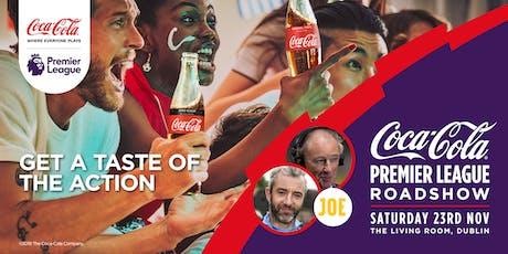 Coca-Cola Premier League Roadshow - Dublin (Living Room) tickets