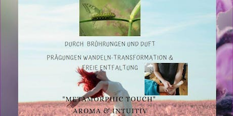 """Metamorphic Touch""  Aroma & intuitiv Tickets"