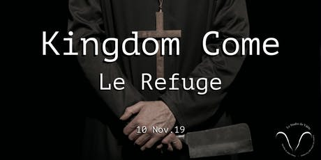 Kingdom Come - Le Refuge billets