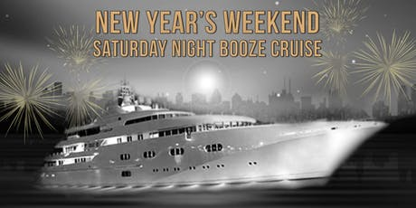 New Year's Weekend Saturday Night Booze Cruise tickets
