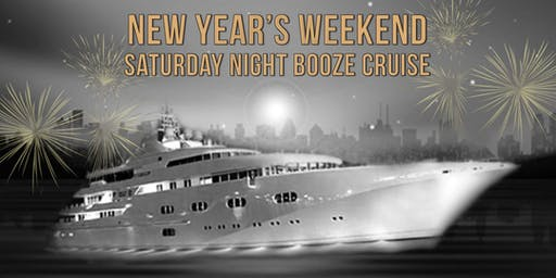 New Year's Weekend Saturday Night Booze Cruise