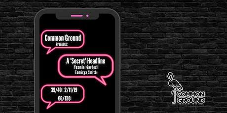 Common Ground Presents : A Secret Headline w/ Yasmin Gardezi & Tamisya tickets