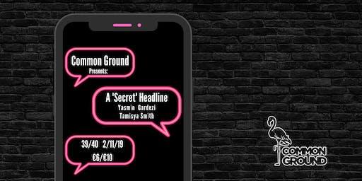 Common Ground Presents : A Secret Headline w/ Yasmin Gardezi & Tamisya