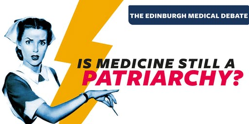 Edinburgh Medical Debate 2019: Is Medicine still a Patriarchy?