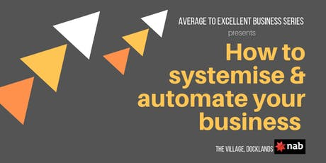 Average to Excellent Business - How To Systemise and Automate Your Business tickets