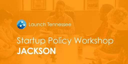 LaunchTN Startup Policy Workshop: Jackson
