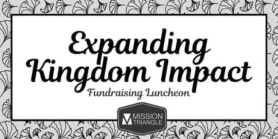 Expanding Kingdom Impact - Benson Family Mission Triangle Fundraising Lunch