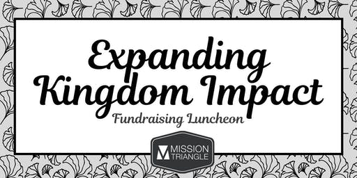 Expanding Kingdom Impact! - Mission Triangle Fundraising Luncheon