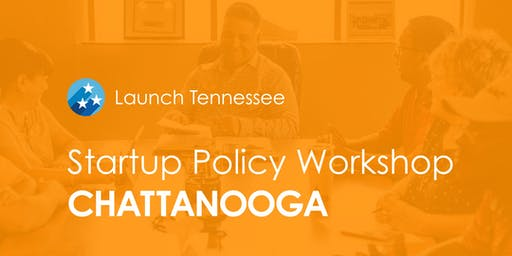 LaunchTN Startup Policy Workshop: Chattanooga