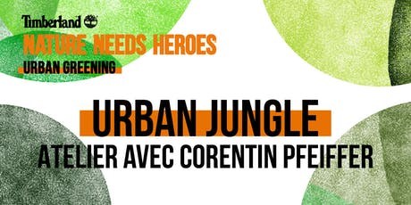 Atelier Urban Jungle avec Corentin Pfeiffer billets