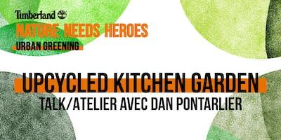 Atlelier/Talk  Upcycled Kitchen Garden avec Dan Pontarlier