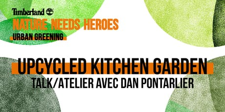 Atlelier/Talk  Upcycled Kitchen Garden avec Dan Pontarlier billets