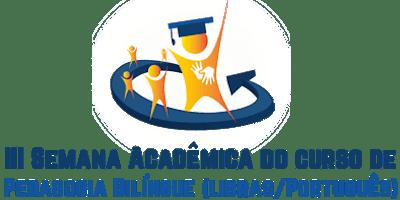 III Semana Acadêmica do Curso de Pedagogia Bilíngue (Libras-Português)