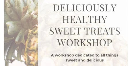 Deliciously Healthy Sweet Treats Workshop tickets