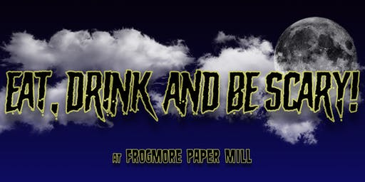 Eat, Drink and Be Scary! at Frogmore Paper Mill