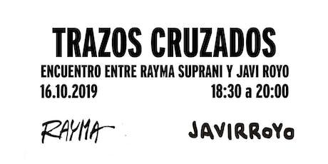 Trazos cruzados: Encuentro entre Rayma Suprani y Javi Royo   entradas