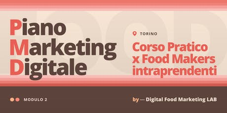 2. Piano Marketing Digitale | Corso per Food Makers Intraprendenti - Torino biglietti