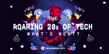 The Roaring Twenties of Tech, What's Next? #TechLondon2020 tickets